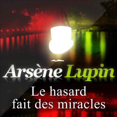 Le hasard fait des miracles     Arsène Lupin 36              De :                                                                                                                                 Maurice Leblanc                               Lu par :                                                                                                                                 Philippe Colin                      Durée : 49 min     Pas de notations     Global 0,0