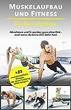 Muskelaufbau und Fitness für Berufstätige: Abnehmen und fit werden ganz ohne Diät – auch wenn...
