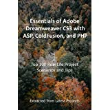 Essentials of Adobe Dreamweaver CS3 with ASP, ColdFusion, and PHP : Top 100 Real Life Project Scenarios and Tips: Extracted from Latest Projects (English Edition)