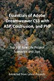 Essentials of Adobe Dreamweaver CS3 with ASP, ColdFusion, and PHP : Top 100 Real Life Project Scenarios and Tips: Extracted from Latest Projects