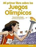 Mi primer libro sobre los Juegos Olímpicos (LITERATURA INFANTIL (6-11 años) - Mi Primer Libro)