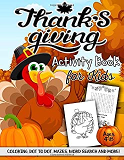 Thanksgiving Activity Book for Kids Ages 4-8: A Fun Kid Workbook Game For Learning, Coloring, Dot to Dot, Mazes, Word Sear...