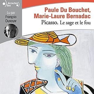 Picasso : Le sage et le fou                   De :                                                                                                                                 Marie-Laure Bernadac,                                                                                        Paule Du Bouchet                               Lu par :                                                                                                                                 François Dunoyer                      Durée : 2 h et 7 min     2 notations     Global 4,5
