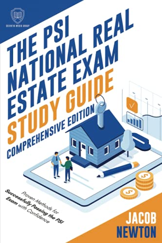 The PSI National Real Estate Exam Study Guide - Comprehensive Edition: Proven Methods For Successfully Passing The PSI Exam With Confidence (Scientia Study Guides)