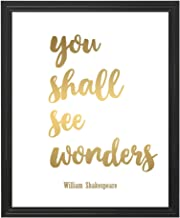 Eleville 8X10 Unframed You Shall See Wonders William Shakespeare Inspirational Quote Gold Foil Art Print wgn149