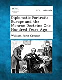 Diplomatic Portraits Europe and the Monroe Doctrine One Hundred Years Ago