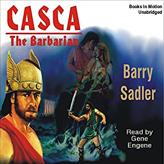 Casca: The Barbarian     Casca Series, Book 5              By:                                                                                                                                 Barry Sadler                               Narrated by:                                                                                                                                 Gene Engene                      Length: 5 hrs and 54 mins     100 ratings     Overall 4.6
