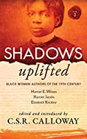 Shadows Uplifted Volume II: Black Women Authors of 19th Century American Personal Narratives & Autobiographies