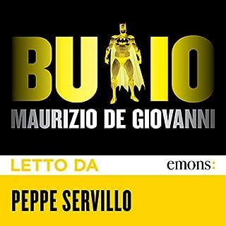 Buio     per i Bastardi di Pizzofalcone              Di:                                                                                                                                 Maurizio De Giovanni                               Letto da:                                                                                                                                 Peppe Servillo                      Durata:  9 ore e 21 min     245 recensioni     Totali 4,4