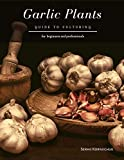 Garlic Plants: Guide to Culturing