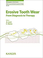 Erosive Tooth Wear: From Diagnosis to Therapy (Monographs in Oral Science)