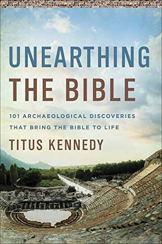 Compare Textbook Prices for Unearthing the Bible: 101 Archaeological Discoveries That Bring the Bible to Life  ISBN 9780736979153 by Kennedy, Titus M