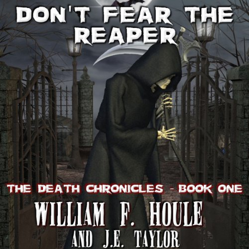 Don't Fear the Reaper     The Death Chronicles, Book 1              By:                                                                                                                                 William F. Houle,                                                                                        J. E. Taylor                               Narrated by:                                                                                                                                 Arron Harrison                      Length: 2 hrs and 54 mins     3 ratings     Overall 1.7