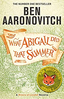 [Ben Aaronovitch]のWhat Abigail Did That Summer: A Rivers Of London Novella (English Edition)