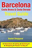 Barcelona, Costa Brava & Costa Dorada Travel Guide: Attractions, Eating, Drinking, Shopping & Places To Stay (English Edition)