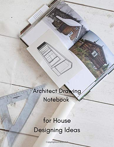 Architect Drawing Notebook: for House Designing Ideas