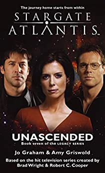 STARGATE ATLANTIS: Unascended (book 7 in the Legacy series) (Stargate Atlantis: Legacy series) by [Jo Graham, Amy Griswold]