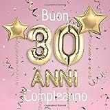 Buon Compleanno 30 Anni: Il libro d'oro dei miei 30 anni - 21x21cm - Un libro degli ospiti per il compleanno con 100 pagine per le auguri di ... - Copertina: palloncini dorati su sfondo rosa