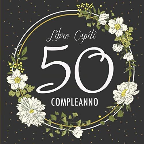 50 Compleanno Libro Ospiti: Buon 50 Compleanno I Regalo di compleanno per Uomo e Donna I Per i Desideri Scritti e le Foto più Belle I Idea Regalo di 50 Anni