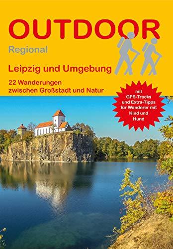 Leipzig und Umgebung: 22 Wanderungen zwischen Großstadt und Natur (Outdoor Regional)