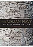 The Roman Navy: Ships, Men & Warfare 380 BC - AD 475