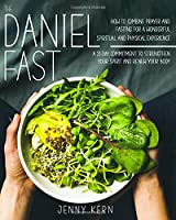 The Daniel Fast: How to Combine Prayer and Fasting for a Wonderful Spiritual and Physical Experience 21-Day Commitment to Strengthen Your Spirit And Renew Your Body