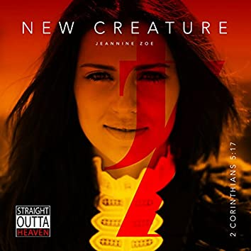 New Creature (Straight out of Heaven)