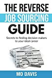 The Reverse Job Sourcing Guide: Secrets to finding decision makers to your ideal career