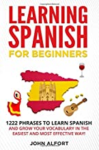 LEARNING SPANISH FOR BEGINNERS: 1222 Phrases to Learn Spanish and Grow your Vocabulary in the...