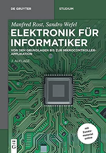 Elektronik für Informatiker: Von den Grundlagen bis zur Mikrocontroller-Applikation (De Gruyter Studium)