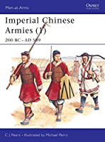 Imperial Chinese Armies (1): 200 BC-AD 589 (Men-at-Arms)