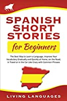 Spanish Short Stories for Beginners: The Best Way to Learn a Language, Improve Your Vocabulary Gradually and Quickly at Home, on the Road, in Travel or in the Car Like Crazy with Common Phrases