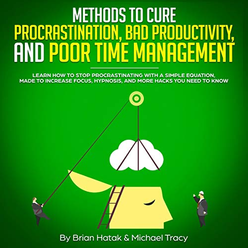 Methods to Cure Procrastination, Bad Productivity, and Poor Time Management audiobook cover art