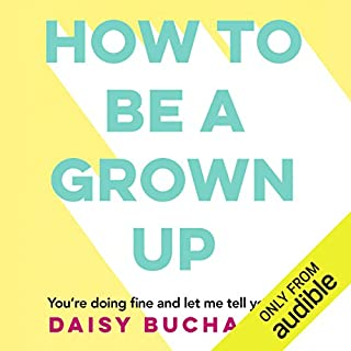 How to Be a Grown Up                   By:                                                                                                                                 Daisy Buchanan                               Narrated by:                                                                                                                                 Lily Bevan                      Length: 7 hrs and 53 mins     81 ratings     Overall 4.3