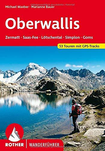 Wallis - Oberwallis. Zermatt - Saas-Fee - Lötschental - Simplon - Goms: 53 Touren mit GPS-Tracks (Rother Wanderführer)