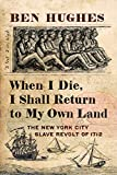 When I Die, I Shall Return to My Own Land: The New York City Slave Revolt of 1712