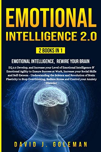 EMOTIONAL INTELLIGENCE 2.0: 2 BOOKS IN 1 - Emotional Intelligence, Rewire your Brain
