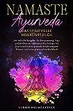 Namaste Ayurveda - das spirituelle Heilkunst Buch: Der indische Ratgeber für Entspannung, Yoga und Meditation - eine neue Psychologie für positives ... Fitness | inklusive gratis online Kochbuch