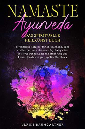Namaste Ayurveda - das spirituelle Heilkunst Buch: Der indische Ratgeber für Entspannung, Yoga und Meditation - eine neue Psychologie für positives ... Fitness   inklusive gratis online Kochbuch