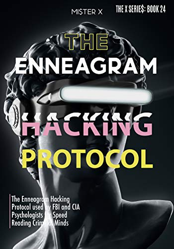 Enneagram: The Enneagram Hacking Protocol used by FBI and CIA Psychologists for Speed Reading Criminal Minds (THE X SERIE$ Book 24)