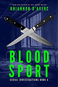 Blood Sport (Serial Investigations Book 5) by [Rhiannon D'Averc]