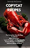 Copycat Recipes: The Complete Step-By-Step Cookbook Whit 50 Recipes. Learn To Cook From The Globally Famous Restaurant And Enjoy Delicious Meals At Home