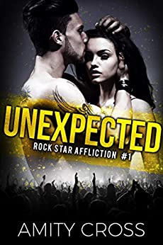Unexpected (Rock Star Affliction Book 1) by [Amity Cross]