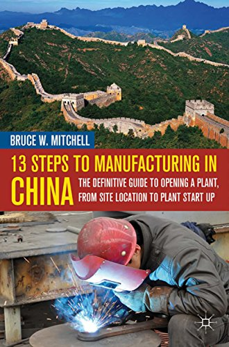 13 Steps to Manufacturing in China: The Definitive Guide to Opening a Plant, From Site Location to Plant Start-Up (English Edition)