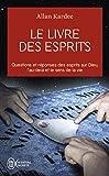 Le livre des esprits - Contenant les principes de la doctrine spirite sur l'immortalité de l'âme, la nature des esprits et leurs rapports avec les ... la vie future et l'avenir de l'humanité