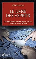 Le livre des esprits - Contenant les principes de la doctrine spirite sur l'immortalité de l'âme, la nature des esprits et leurs rapports avec les ... la vie future et l'avenir de l'humanité d'Allan Kardec