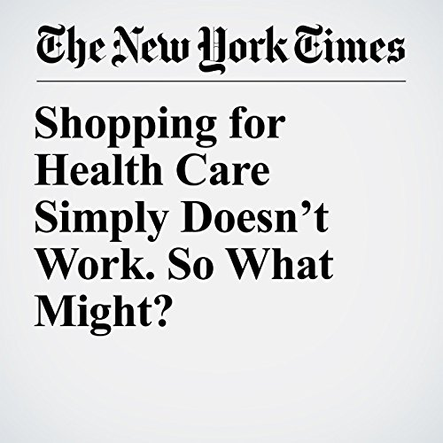 Shopping for Health Care Simply Doesn't Work. So What Might? audiobook cover art