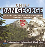 Chief Dan George - Poet, Actor & Public Speaker of the Tsleil-Waututh Tribe - Canadian History for Kids - True Canadian Heroes - Indigenous People Of Canada Edition
