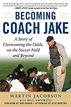 Becoming Coach Jake: A Story of Overcoming the Odds, on the Soccer Field and Beyond by [Martin Jacobson, Bill Saporito, Don Garber]