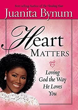 Heart Matters  Loving God the Way He Loves You by Juanita Bynum  2006-12-06